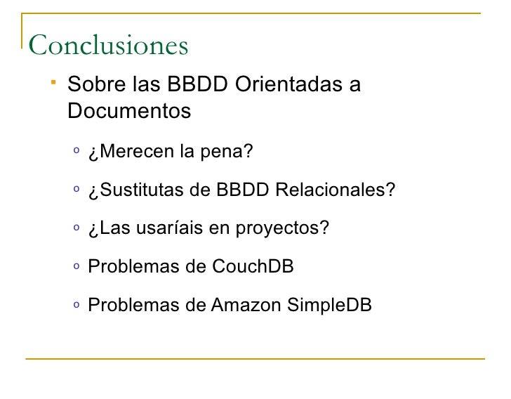 Conclusiones     Sobre las BBDD Orientadas a      Documentos      o   ¿Merecen la pena?      o   ¿Sustitutas de BBDD Rela...