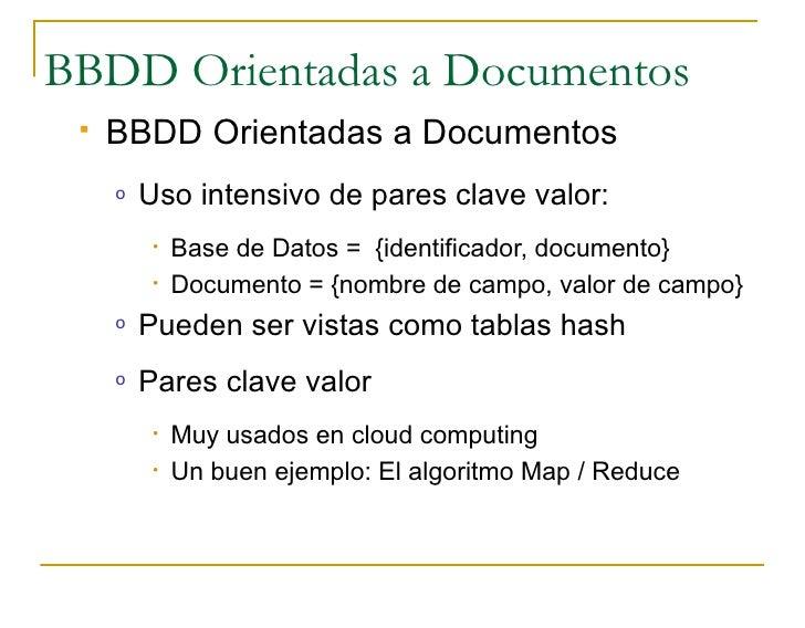 BBDD Orientadas a Documentos     BBDD Orientadas a Documentos      o   Uso intensivo de pares clave valor:           •   ...