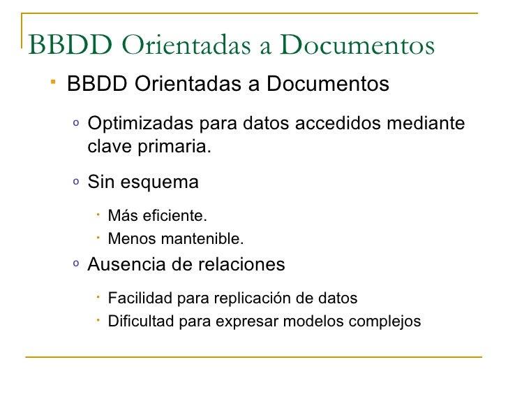 BBDD Orientadas a Documentos     BBDD Orientadas a Documentos      o   Optimizadas para datos accedidos mediante         ...