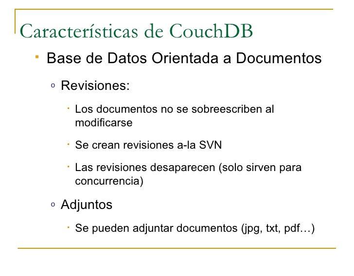 Características de CouchDB     Base de Datos Orientada a Documentos      o   Revisiones:          •   Los documentos no s...