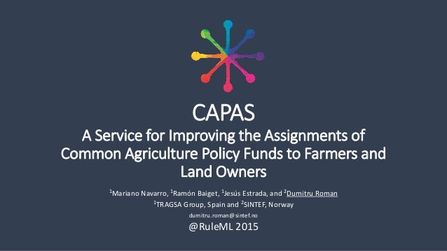 CAPAS A Service for Improving the Assignments of Common Agriculture Policy Funds to Farmers and Land Owners 1Mariano Navar...