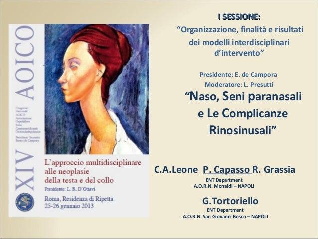 """""""Naso, Seni paranasalie Le ComplicanzeRinosinusali""""C.A.Leone P. Capasso R. GrassiaG.TortorielloENT DepartmentA.O.R.N. Mona..."""