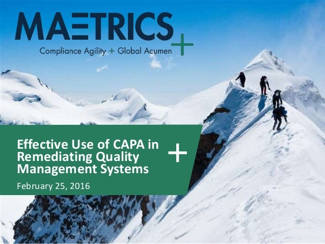 Effective Use of CAPA in Remediating Quality Management Systems February 25, 2016