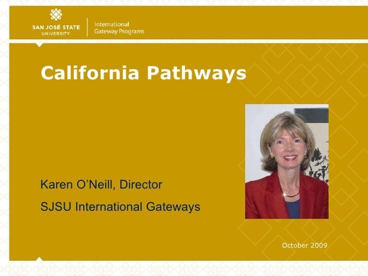 California Pathways October 2009 Karen O'Neill, Director  SJSU International Gateways