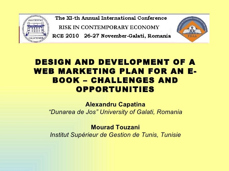 "DESIGN AND DEVELOPMENT OF A WEB MARKETING PLAN FOR AN E-BOOK – CHALLENGES AND OPPORTUNITIES Alexandru Capatina "" Dunarea d..."