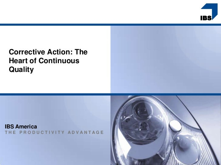 Corrective Action: The Heart of Continuous QualityIBS AmericaTHE PRODUCTIVITY ADVANTAGE