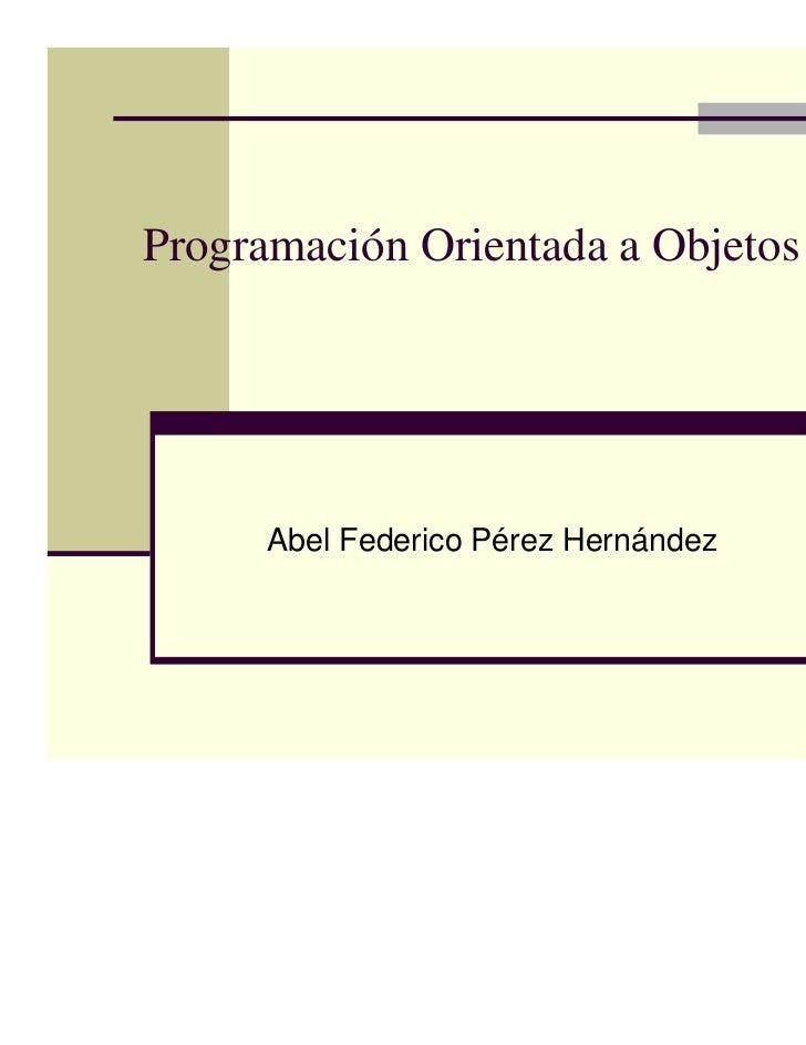 Programación Orientada a Objetos (POO)     Abel Federico Pérez Hernández