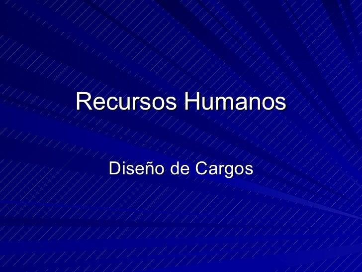 Recursos Humanos Diseño de Cargos