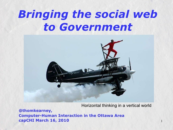 Bringing the social web to Government @thomkearney,  Computer-Human Interaction in the Ottawa Area capCHI March 16, 2010 H...