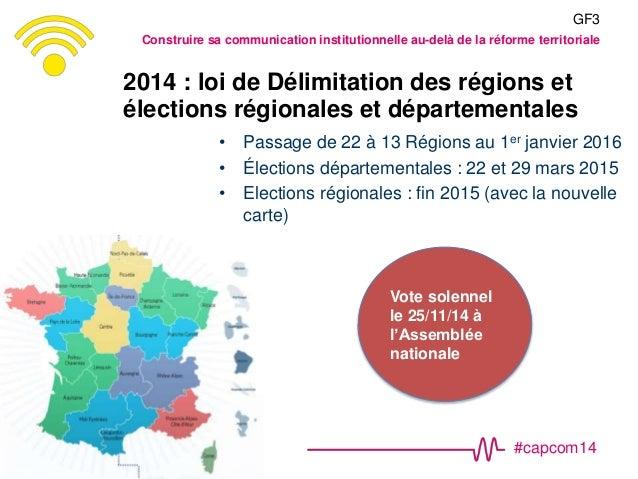 #capcom14 2014 : loi de Délimitation des régions et élections régionales et départementales • Passage de 22 à 13 Régions a...