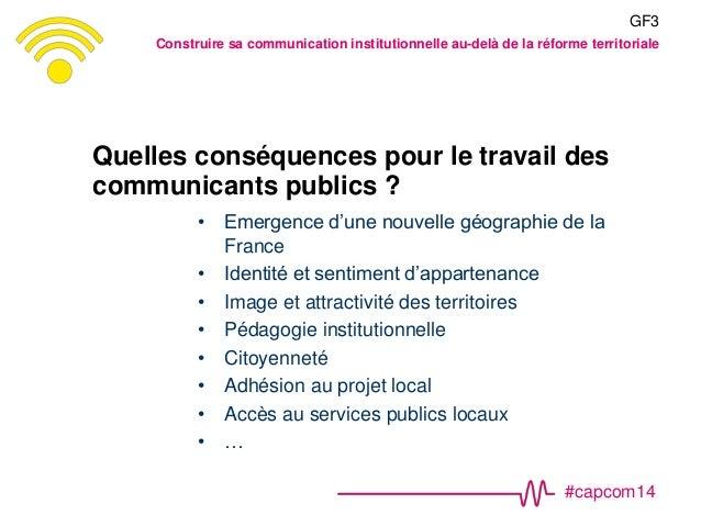 #capcom14 Quelles conséquences pour le travail des communicants publics ? • Emergence d'une nouvelle géographie de la Fran...