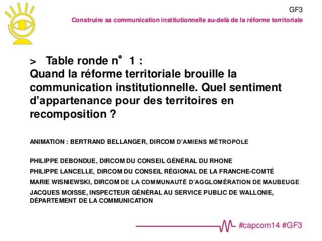 #capcom14 #GF3 > Table ronde n°1 : Quand la réforme territoriale brouille la communication institutionnelle. Quel sentimen...