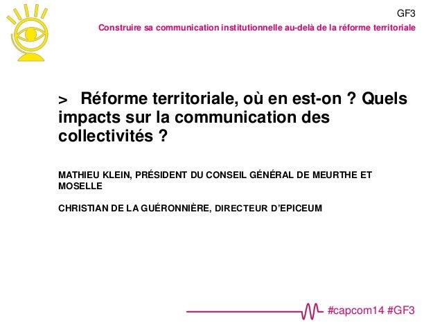 #capcom14 #GF3 > Réforme territoriale, où en est-on ? Quels impacts sur la communication des collectivités ? MATHIEU KLEIN...