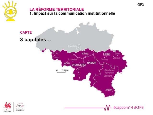 #capcom14 #GF3 NOM(s) Région wallonne >> Wallonie Communauté Française >> Fédération Wallonie-Bruxelles Logos GF3 LA RÉFOR...