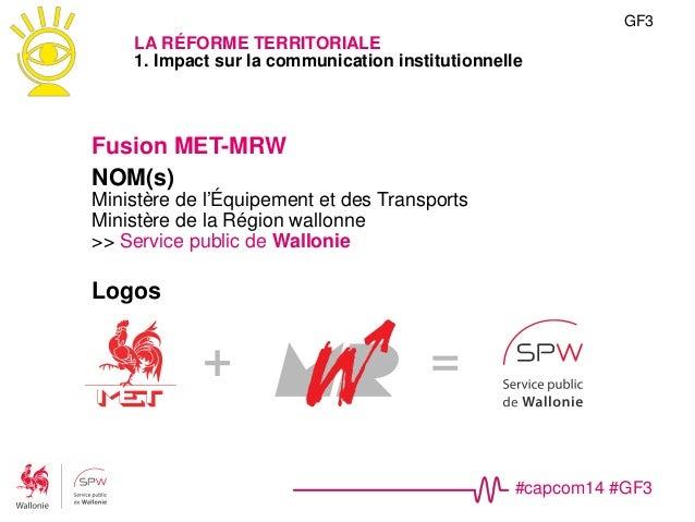 #capcom14 #GF3 GF3 LA RÉFORME TERRITORIALE 2. Communiquer sur les services Le magazine de votre région DIALOGUE WALLONIE 2...