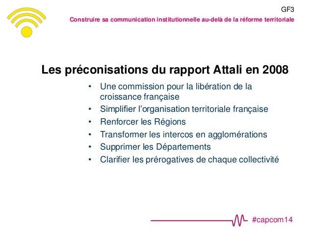 #capcom14 Les préconisations du rapport Attali en 2008 • Une commission pour la libération de la croissance française • Si...