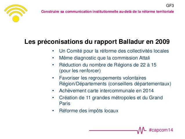 #capcom14 Les préconisations du rapport Balladur en 2009 • Un Comité pour la réforme des collectivités locales • Même diag...