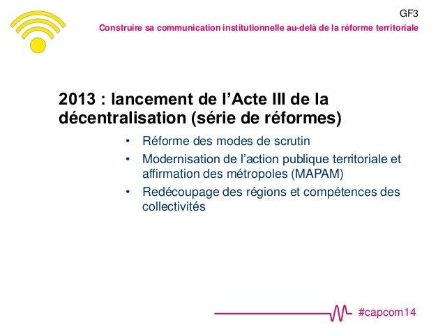 #capcom14 2013 : lancement de l'Acte III de la décentralisation (série de réformes) • Réforme des modes de scrutin • Moder...