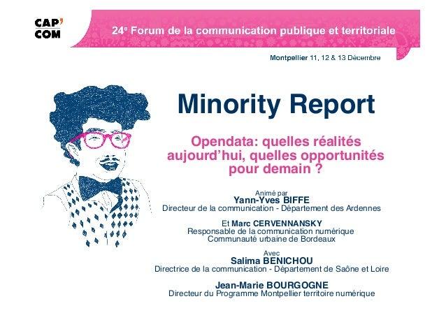 Minority Report!      Opendata: quelles réalités   aujourd'hui, quelles opportunités            pour demain ?!            ...