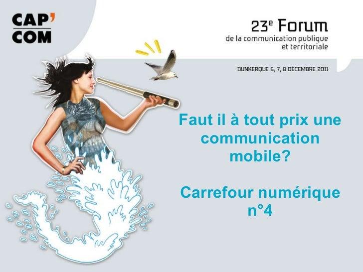 Faut il à tout prix une communication mobile? Carrefour numérique n°4