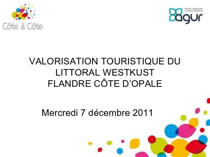 Mercredi 7 décembre 2011 VALORISATION TOURISTIQUE DU LITTORAL WESTKUST FLANDRE CÔTE D'OPALE