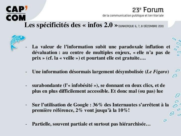 Les spécificités des «infos 2.0» <ul><li>La valeur de l'information subit une paradoxale inflation et dévaluation: au c...