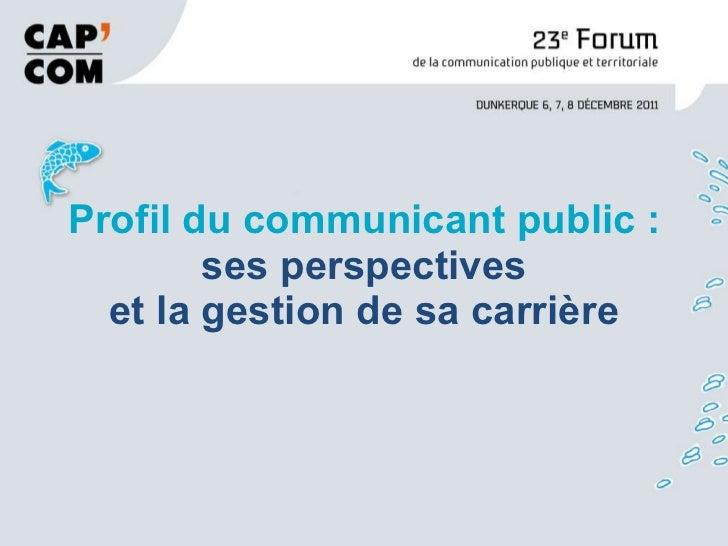 Profil du communicant public : ses perspectives et la gestion de sa carrière