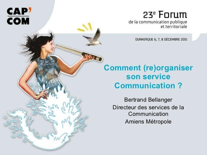 Bertrand Bellanger Directeur des services de la Communication Amiens Métropole Comment (re)organiser son service Communica...