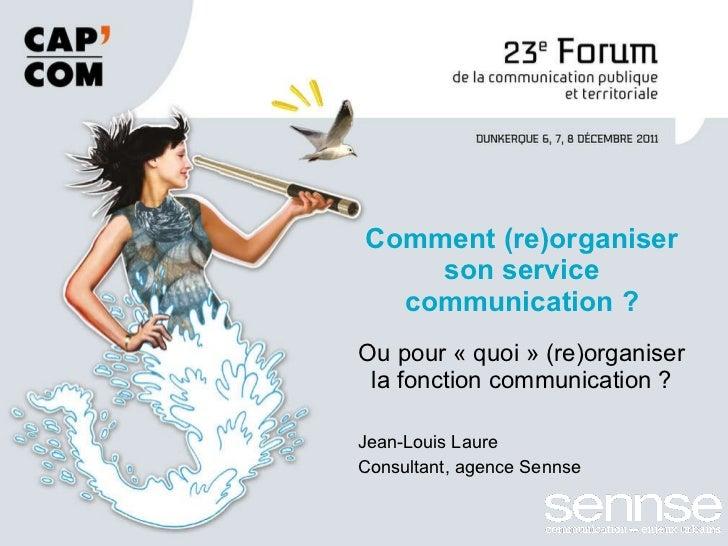 Ou pour «quoi» (re)organiser la fonction communication ? Jean-Louis Laure  Consultant, agence Sennse Comment (re)organis...