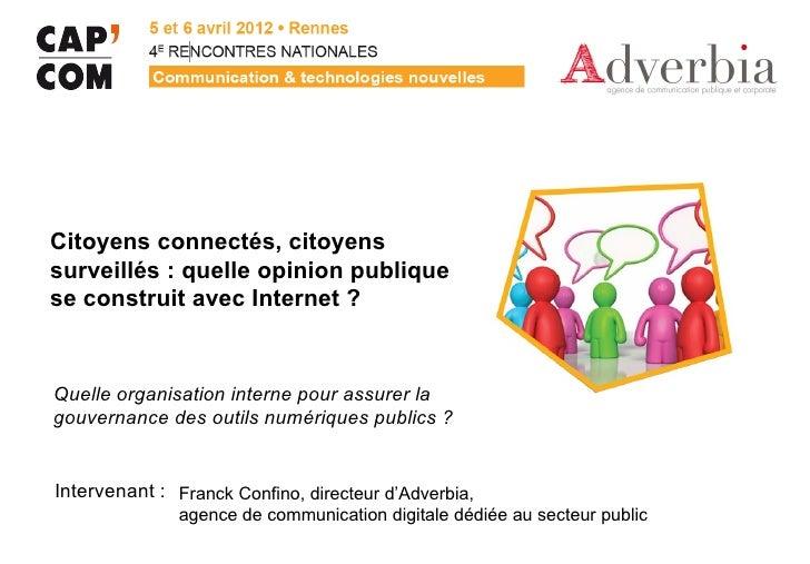 Citoyens connectés, citoyenssurveillés : quelle opinion publiquese construit avec Internet ?Quelle organisation interne po...