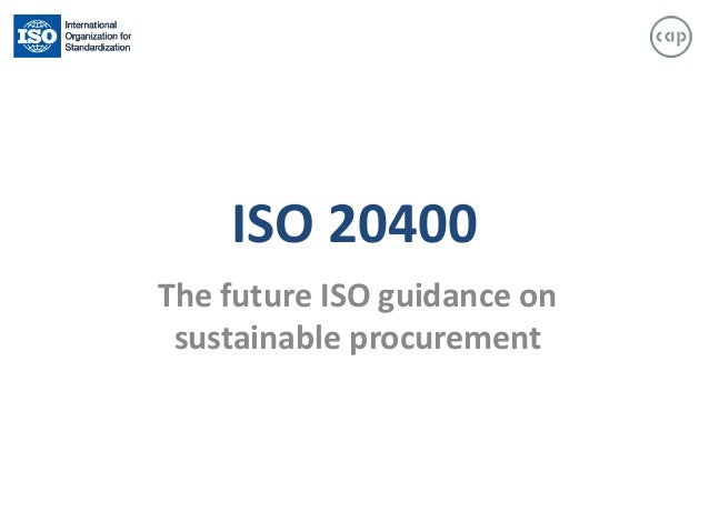 ISO 20400 The future ISO guidance on sustainable procurement