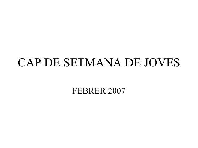 CAP DE SETMANA DE JOVES       FEBRER 2007
