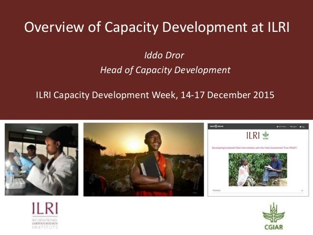 Overview of Capacity Development at ILRI Iddo Dror Head of Capacity Development ILRI Capacity Development Week, 14-17 Dece...