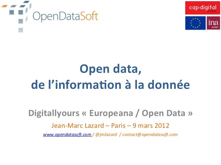 Open	  data,	   de	  l'informa1on	  à	  la	  donnée	  Digitallyours	  «	  Europeana	  /	  Open	  Data	  »	           Jean-...