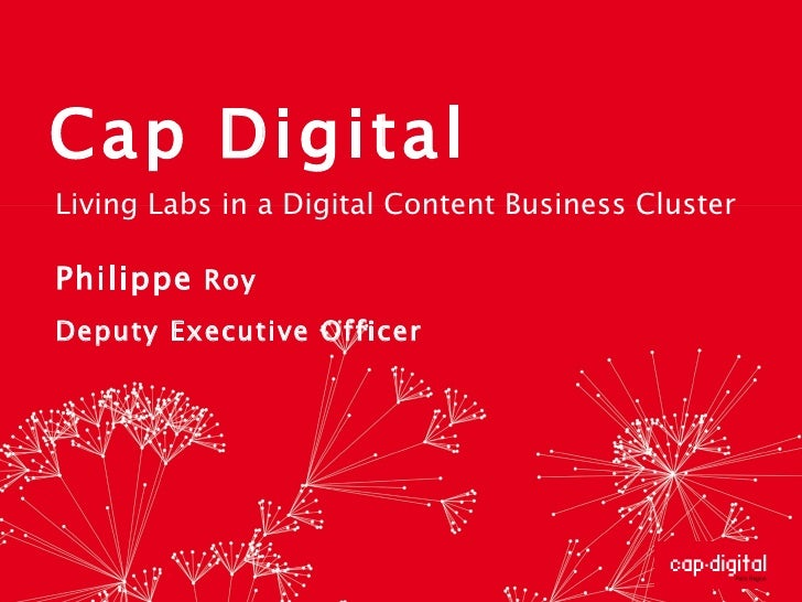 Cap Digital Philippe  Roy  Deputy Executive Officer  Living Labs in a Digital Content Business Cluster