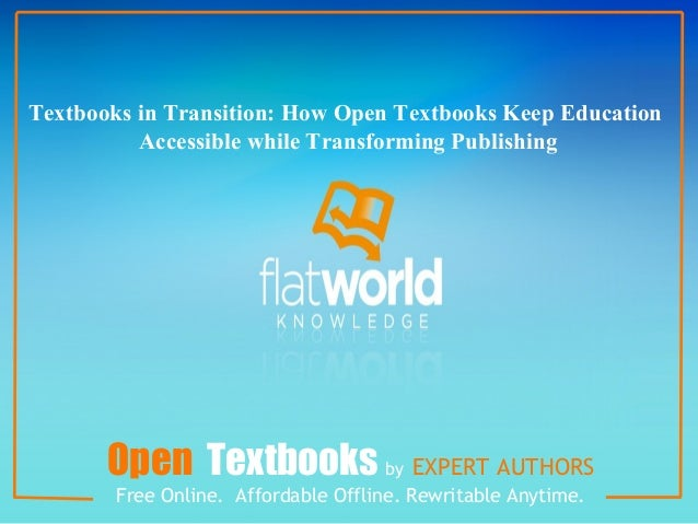 Open Textbooks by EXPERT AUTHORS Free Online. Affordable Offline. Rewritable Anytime. Textbooks in Transition: How Open Te...