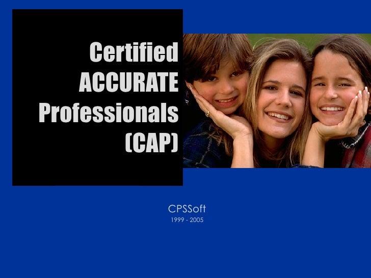 Certified ACCURATE Professionals (CAP) CPSSoft 1999 - 2005