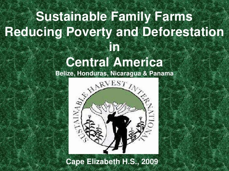Sustainable Family Farms Reducing Poverty and Deforestation in Central AmericaBelize, Honduras, Nicaragua & Panama<br />  ...