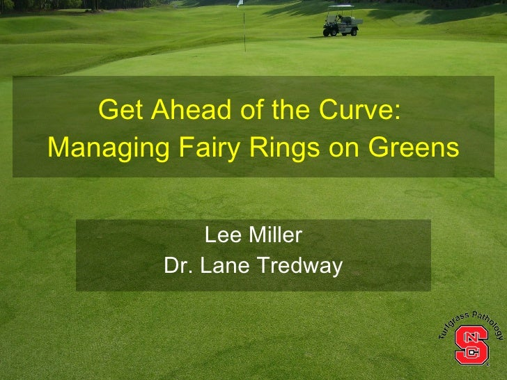 Get Ahead of the Curve: Managing Fairy Rings on Greens               Lee Miller         Dr. Lane Tredway