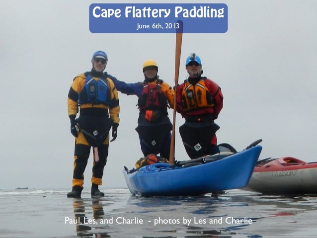 Cape Flattery Paddling June 6th, 2013 Paul, Les, and Charlie - photos by Les and Charlie