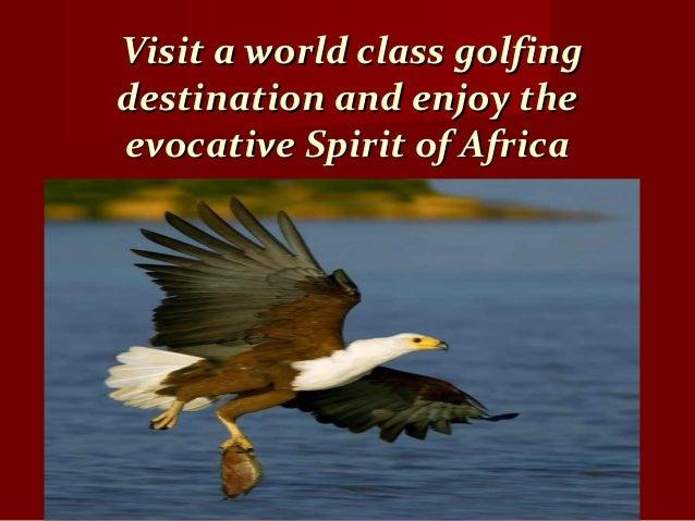 Visit a world class golfingVisit a world class golfing destination and enjoy thedestination and enjoy the evocative Spirit...