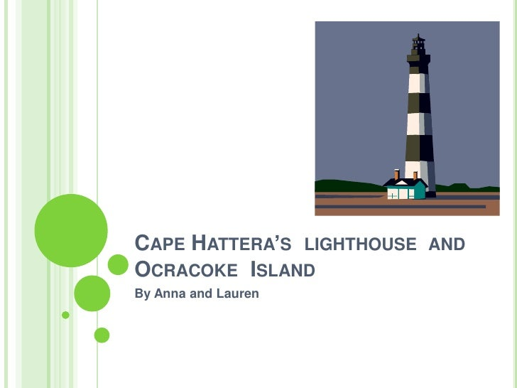 Cape Hattera's  lighthouse  and Ocracoke  Island    <br />By Anna and Lauren<br />