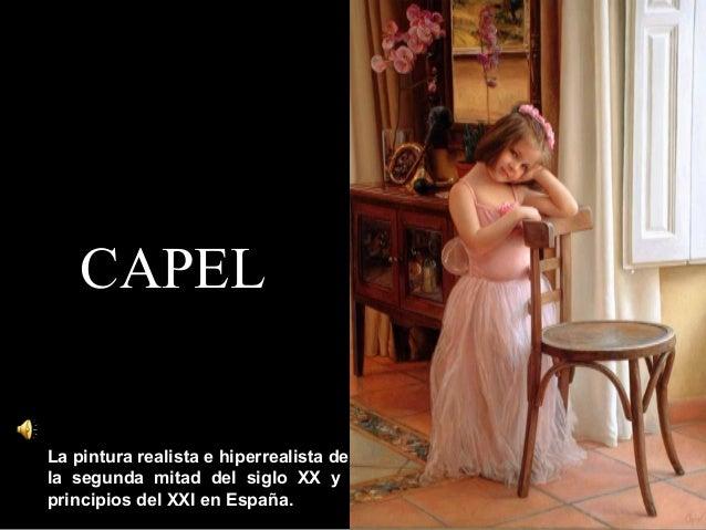 CAPELCAPEL La pintura realista e hiperrealista de la segunda mitad del siglo XX y principios del XXI en España.