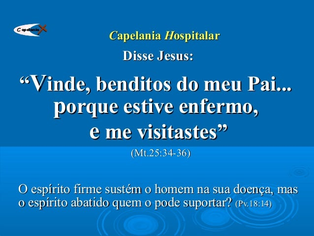 "CCapelaniaapelania HHospitalarospitalar Disse Jesus:Disse Jesus: """"VVinde, benditos do meu Pai...inde, benditos do meu Pai..."