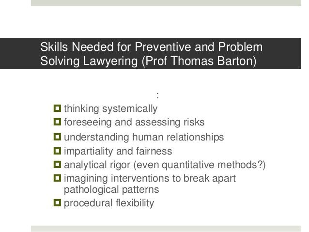 Skills Needed for Preventive and Problem Solving Lawyering Gathering information active listening probing for goals fle...