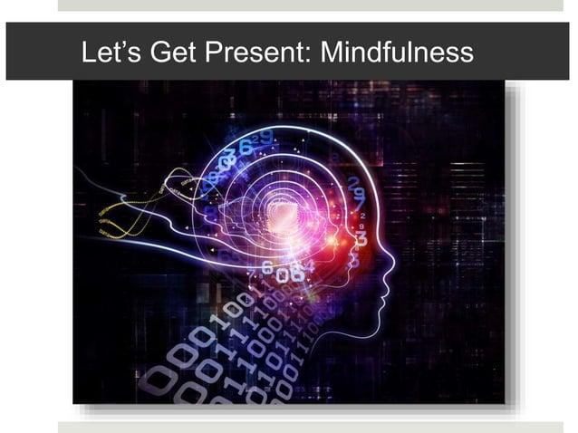 Let's Get Present: Mindfulness