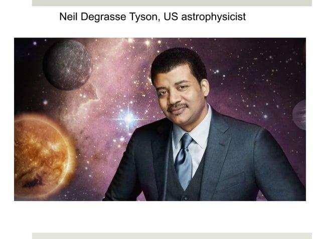 Neil Degrasse Tyson, US astrophysicist