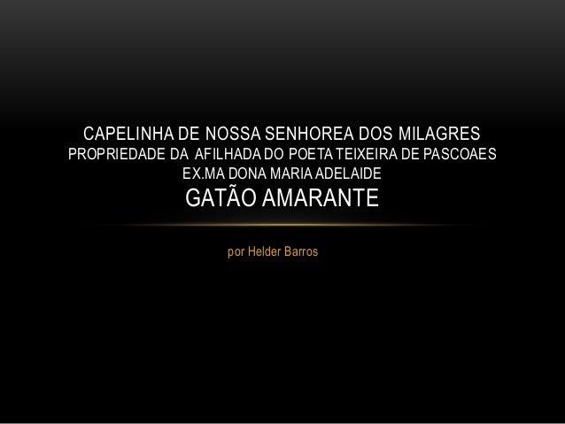 por Helder Barros CAPELINHA DE NOSSA SENHOREA DOS MILAGRES PROPRIEDADE DA AFILHADA DO POETA TEIXEIRA DE PASCOAES EX.MA DON...