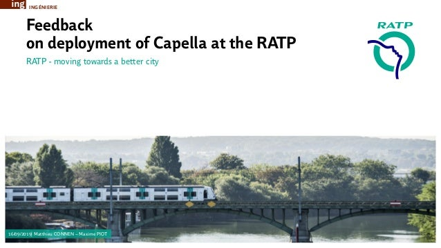 RATP - moving towards a better city Feedback on deployment of Capella at the RATP 16/09/2019| Matthieu CONNEN – Maxime PIO...