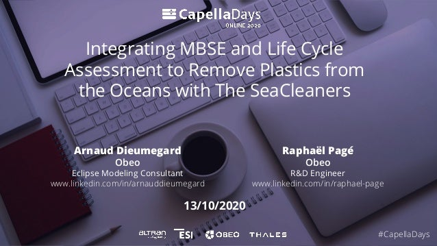 13/10/2020 Integrating MBSE and Life Cycle Assessment to Remove Plastics from the Oceans with The SeaCleaners Arnaud Dieum...